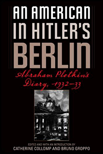 An american un Hitler's Berlin by Abraham Plotkin's diary , 1932-33