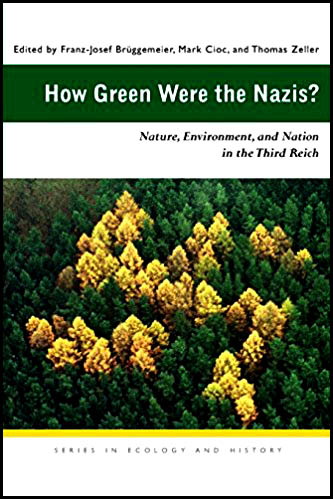 How green were the nazis nature environment and Nation in the thrid Reich by Brüggemeier Cloc and Zeller