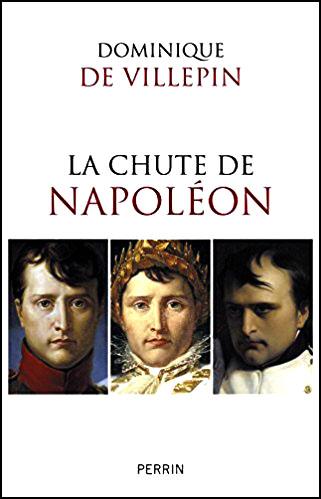 La chute de Napoléon de Dominique de VILLEPIN - anecdotes historiques exil de Napoléon sur ile d'Elbe et St-Hélène