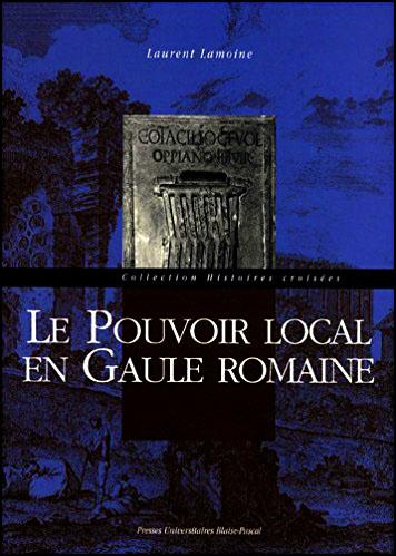 Le pouvoir local en gaule romaine anecdotes historiques histoire des gaulois