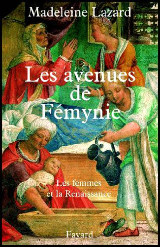 Les avenues de Fémynie les femmes et la renaissance par Madeleine Lazard