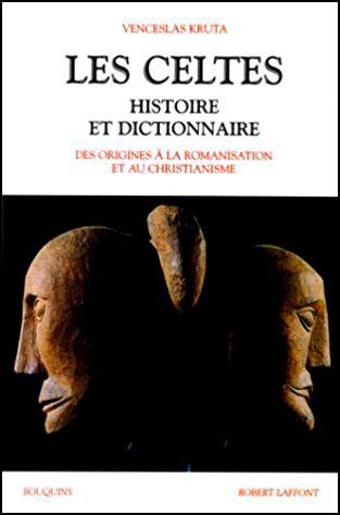 Les celtes histoire et dictionnaire des origines à la romanisation et au christianisme de Cenceslas Kruta Robert Laffont