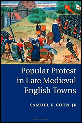 Popular protest in late Medieval english towns by Samuel K Cohn junior