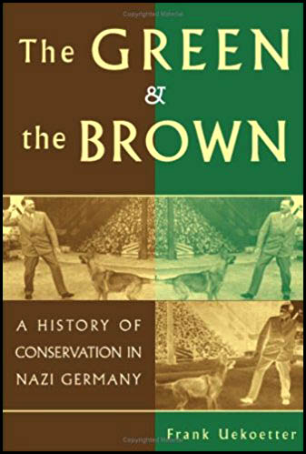 The Green & the brown a history of conservation in nazi Germany by Frank Uekoetter