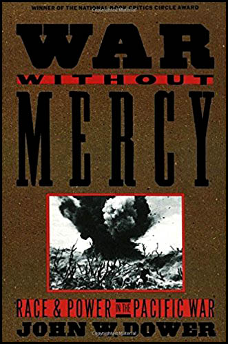 War without mercy race & power in the pacific war by John W Dower