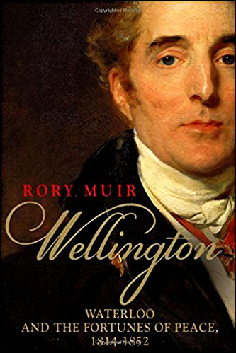 Wellington – Waterloo and the Fortunes of Peace 1814–1852 de Rory Muir - livre sur Arthur Wellesley duc de Wellington exil de Napoleon