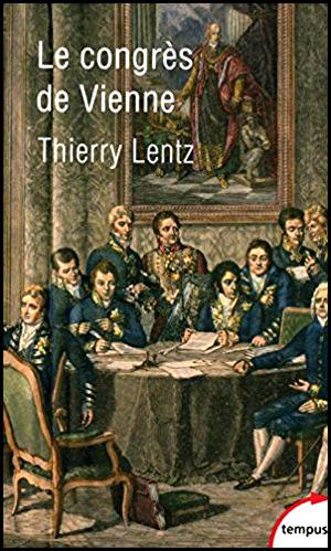 Le congrès de vienne par Thierry Lentz 2013 aux éditions tempus
