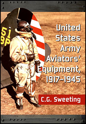 United States Army Aviators Equipment 1917–1945 by CG Sweeting