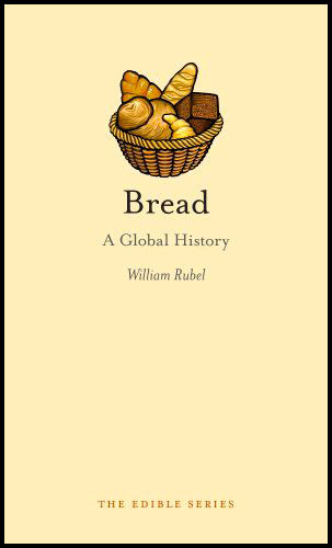 Bread A Global History par William Rubel - 2011 - anecdotes-historiques.com